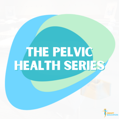 The Pelvic Health Series